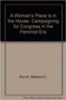 A Woman's Place Is in the House: Campaigning for Congress in the Feminist Era: Barbara Burrell: 9780472104796: Books