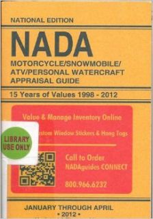 NADA Motorcycle/Snowmobile/ATV/Personal Watercraft Appraisal Guide: 15 Years of Values 1998 2012 (January through April 2012): Len Sims, Sherrie Clevenger: Books