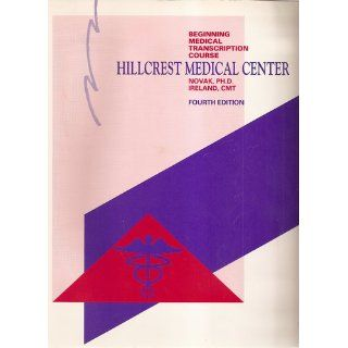 Hillcrest Medical Center: Beginning Medical Transcription Course: Mary Ann Novak: 9780538712132: Books