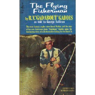 The Flying Fisherman: R. V. Gadabout Gaddis, George Sullivan: Books