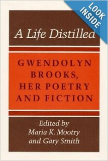A Life Distilled: Gwendolyn Brooks, Her Poetry and Fiction: Maria K Mootry, Gary Smith: 9780252060656: Books