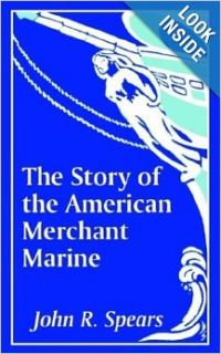 Story of the American Merchant Marine, The: John R. Spears: 9781410205988: Books