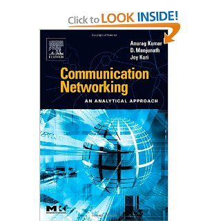 Communication Networking: An Analytical Approach (The Morgan Kaufmann Series in Networking): Anurag Kumar, D. Manjunath, Joy Kuri: 9780124287518: Books