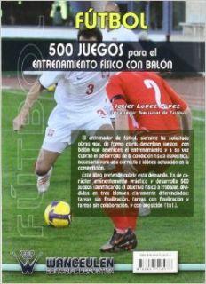 Futbol 500 juegos para el entrenamiento fisico con bal�n (Spanish Edition): Javier L�pez L�pez: 9788487520976: Books