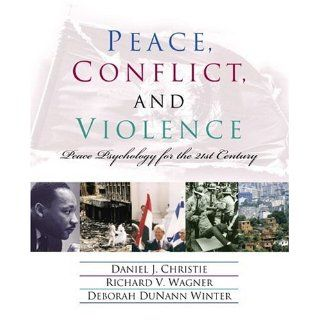 Peace, Conflict, and Violence: Peace Psychology for the 21st Century: Daniel J. Christie, Richard V. Wagner, Deborah DuNann Winter: 9780130968210: Books