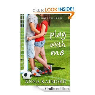 Play With Me (Grover Beach Team) eBook: Anna Katmore: Kindle Store