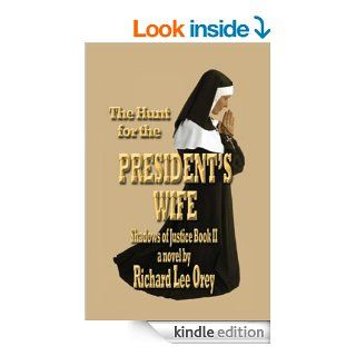 The Hunt for the President's Wife Shadows of Justice Book II eBook Richard Lee Orey Kindle Store