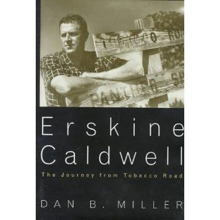 Erskine Caldwell: The Journey from Tobacco Road: Dan B. Miller: 9780679429319: Books