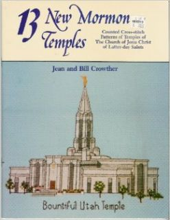 13 New Mormon Temples: Counted Cross stitch Patterns of Temples of The Church of Jesus Christ of Latter Day Saints: Jean D. Crowther and Bill Crowther: Books