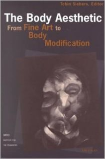 The Body Aesthetic: From Fine Art to Body Modification (RATIO: Institute for the Humanities): Tobin Anthony Siebers: 9780472086733: Books