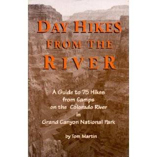 Day Hikes from the River A Guide to 75 Hikes from Camps on the Colorado River in Grand Canyon National Park Tom Martin 9780967459509 Books
