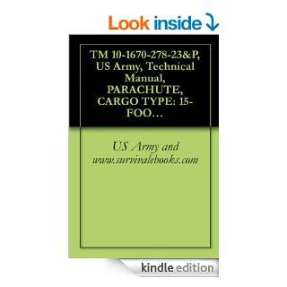 TM 10 1670 278 23&P, US Army, Technical Manual, PARACHUTE, CARGO TYPE 15 FOOT DIAMETER, CARGO EXTRACTION PARACHUTE ASSEMBLY, NSN 1670 01 063 3715, 2004 eBook US Army and www.survivalebooks Kindle Store