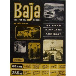 Baja California Mexico by Road Airplane and Boat [ 1970   1971 Edition ] (60 maps of roads cities villages, detailed route logs, side trips, history, hunting fishing, 450 pictures points of interest, resorts hotels, trailer space, camping, important travel