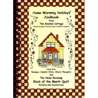 Home Warming holidays cookbook From the Kindred Cottage  filled with recipes, helpful hints, warm thoughts and the Home Warming block of the month quilt patterns and instructions Pearl Louise Krush 9780942249170 Books