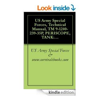 US Army Special Forces, Technical Manual, TM 9 1240 239 35P, PERISCOPE, TANK M28 (1240.346 8735); M28C (1240 706 0794); AND M28D (1240 990 1851), 1970, eBook US Army Special Forces & www.survivalebooks Kindle Store