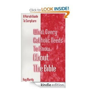 WHAT EVERY CATHOLIC NEEDS TO KNOW ABOUT THE BIBLE eBook: Kay  Murdy: Kindle Store