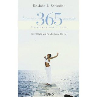 Como Vivir 365 Dias Al Ano / How to Live 365 Days a Year (Spanish Edition): John A., M.D. Schindler: 9788479535643: Books