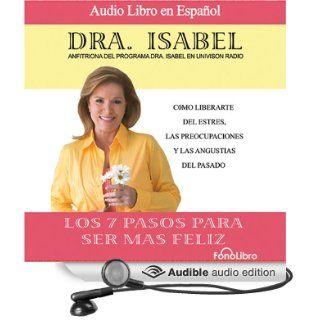 Los 7 pasos para ser mas feliz (Dramatized) (Audible Audio Edition): Dra. Isabel Gomez Bassols: Books