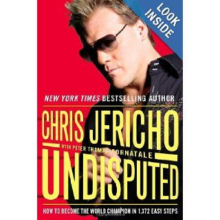 Undisputed: How to Become the World Champion in 1, 372 Easy Steps: Chris Jericho, Peter Thomas Fornatale: 8601400885949: Books