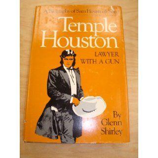 TEMPLE HOUSTON, LAWYER WITH A GUN. A Biography of Sam Houston's Son: Glenn Shirley: Books