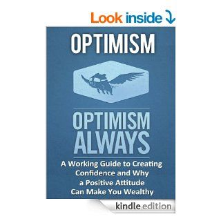 Optimism A Working Guide to Creating Confidence and Why a Positive Attitude Can Make You Wealthy eBook Michael Dunar Kindle Store