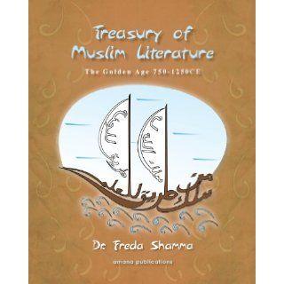 Treasury of Muslim Literature: The Golden Age 750 1250 CE: Dr. Freda Shamma: 9781590080764: Books