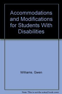 ACCOMMODATIONS AND MODIFICATIONS FOR STUDENTS WITH DISABILITIES: WILLIAMS GWEN, THOMAS CONN, HENDERSON EDDIE: 9780757506611: Books