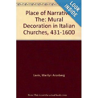 The Place of Narrative: Mural Decoration in Italian Churches, 431 1600: Marilyn Aronberg Lavin: 9780226469560: Books