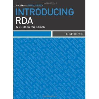 Introducing RDA: A Guide to the Basics (ALA Editions) 1st (first) Edition by Chris Oliver published by Amer Library Assn Editions (2010): Books