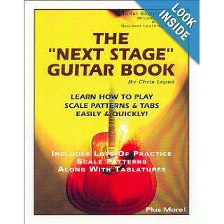 The Next Stage Guitar Book   Learn How to Play Scale Patterns & Tabs Easily & Quickly: Chris Lopez: 9780966771992: Books
