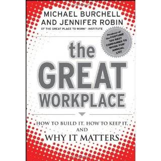 The Great Workplace: How to Build It, How to Keep It, and Why It